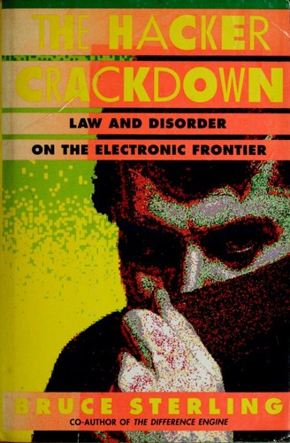 Hacker Crackdown : Law and Disorder on the Electronic Frontier