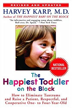 The Happiest Toddler on the Block: How to Eliminate Tantrums and Raise a Patient, Respectful, and Cooperative One- To Four-Year-Old 9780553384420