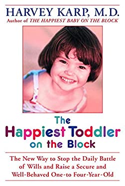 The Happiest Toddler on the Block: The New Way to Stop the Daily Battle of Wills and Raise a Secure and Well-Behaved One- To Four-Year-Old 9780553802566