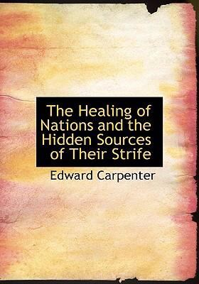 The Healing of Nations and the Hidden Sources of Their Strife 9780554277547