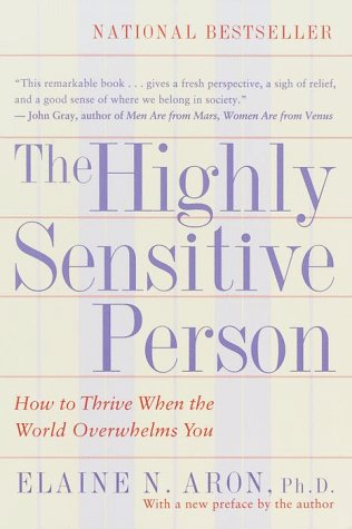 The Highly Sensitive Person: How to Thrive When the World Overwhelms You 9780553062182