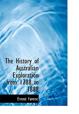 The History of Australian Exploration from 1788 to 1888 9780554223704