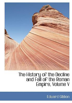 The History of the Decline and Fall of the Roman Empire, Volume V 9780554435923