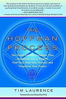 The Hoffman Process: The World-Famous Technique That Empowers You to Forgive Your Past, Heal Your Present, and Transform Your Future 9780553382761