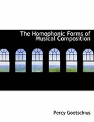 The Homophonic Forms of Musical Composition 9780554881454