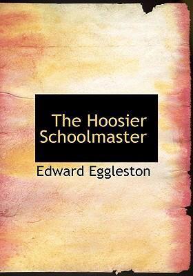 The Hoosier Schoolmaster 9780554252049