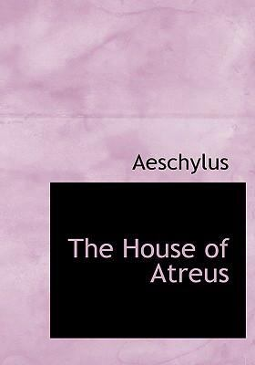 The House of Atreus 9780554256580