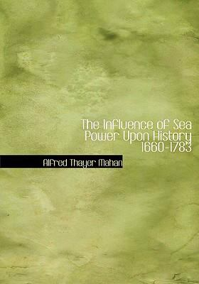 The Influence of Sea Power Upon History 1660-1783 9780554270388