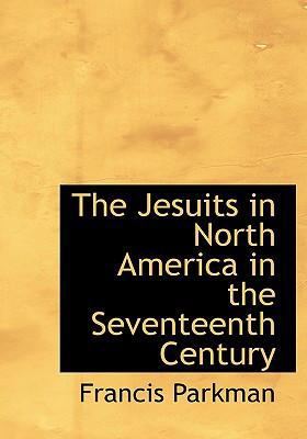 The Jesuits in North America in the Seventeenth Century 9780554290478