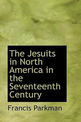 The Jesuits in North America in the Seventeenth Century 9780554383507