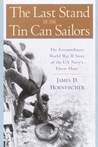 Last Stand of the Tin Can Sailors : The Extraordinary World War II Story of the U. S. Navy's Finest Hour