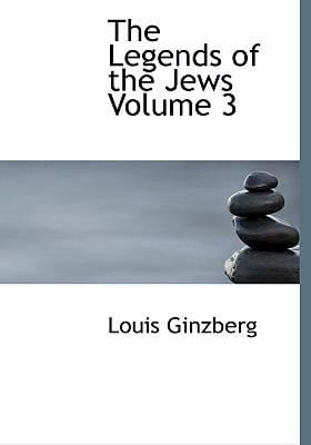 The Legends of the Jews Volume 3 9780554284934