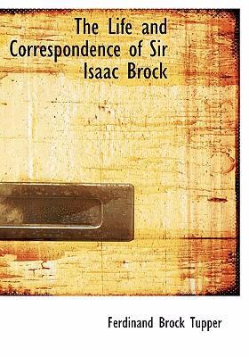The Life and Correspondence of Sir Isaac Brock 9780554270821