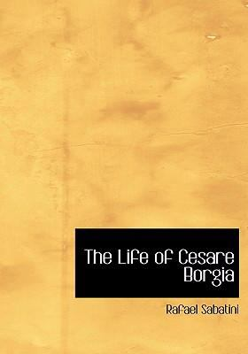 The Life of Cesare Borgia 9780554293967