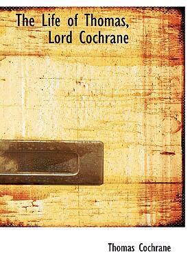 The Life of Thomas, Lord Cochrane 9780554246161