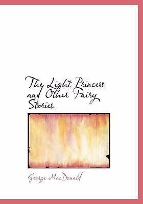 The Light Princess and Other Fairy Stories 9780554265698