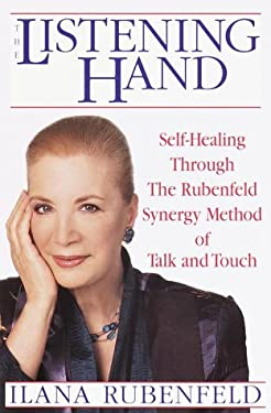 The Listening Hand: Self-Healing Through the Rubenfeld Synergy Method of Talk and Touch 9780553111446