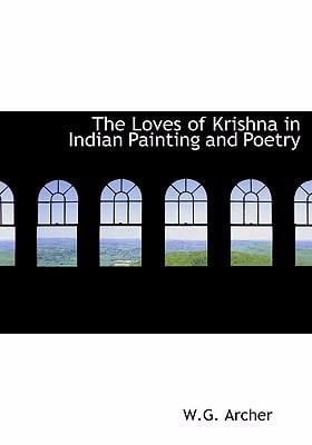 The Loves of Krishna in Indian Painting and Poetry 9780554240602