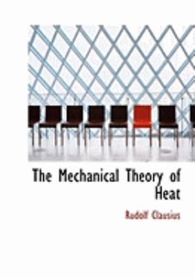 The Mechanical Theory of Heat 9780554995786