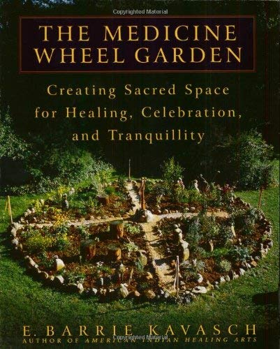 The Medicine Wheel Garden: Creating Sacred Space for Healing, Celebration, and Tranquillity 9780553380897