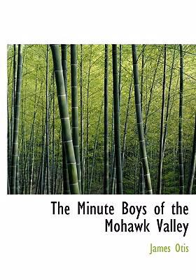 The Minute Boys of the Mohawk Valley 9780554232089