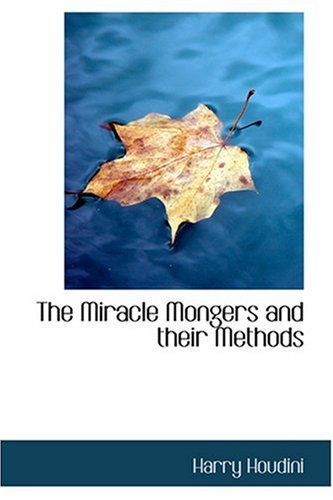 The Miracle Mongers and Their Methods 9780554310893