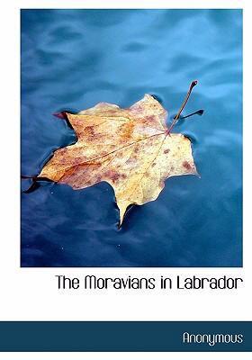 The Moravians in Labrador 9780554239552
