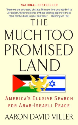 The Much Too Promised Land: America's Elusive Search for Arab-Israeli Peace 9780553384147