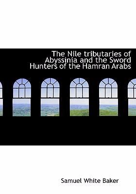 The Nile Tributaries of Abyssinia and the Sword Hunters of the Hamran Arabs 9780554267654