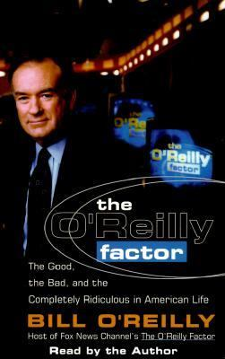 The O'Reilly Factor: The Good, the Bad, and the Completely Ridiculous in American Life 9780553502688