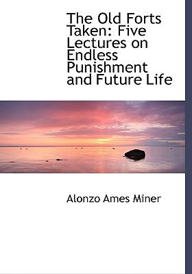 The Old Forts Taken: Five Lectures on Endless Punishment and Future Life (Large Print Edition) 9780554505664