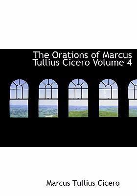 The Orations of Marcus Tullius Cicero Volume 4 9780554235271