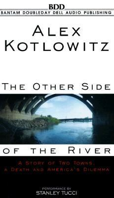 The Other Side of the River: A Story of Two Towns, a Death, and America's Dilemma 9780553479058