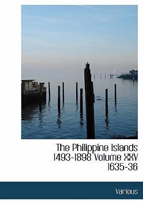 The Philippine Islands 1493-1898 Volume XXV 1635-36 9780554258461