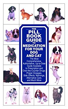 The Pill Book Guide to Medication for Your Dog and Cat 9780553386097