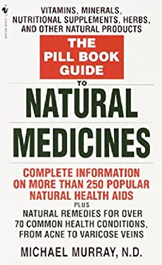 The Pill Book Guide to Natural Medicines: Vitamins, Minerals, Nutritional Supplements, Herbs, and Other Natural Products 9780553581942