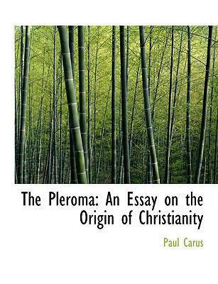 The Pleroma: An Essay on the Origin of Christianity (Large Print Edition) 9780554691138