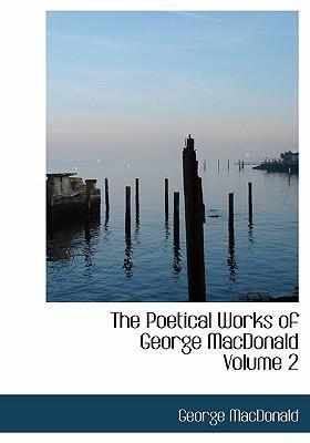 The Poetical Works of George MacDonald Volume 2 9780554231709