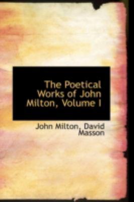 The Poetical Works of John Milton, Volume I 9780559867019