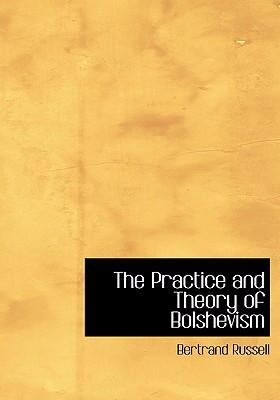 The Practice and Theory of Bolshevism 9780554279091