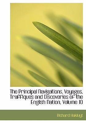 The Principal Navigations, Voyages, Traffiques and Discoveries of the English Nation, Volume 10 9780554240695
