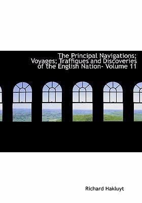 The Principal Navigations; Voyages; Traffiques and Discoveries of the English Nation- Volume 11