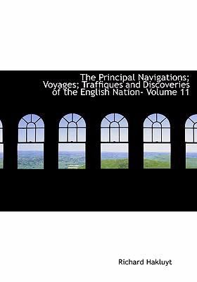 The Principal Navigations; Voyages; Traffiques and Discoveries of the English Nation- Volume 11 9780554295176