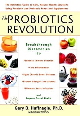 The Probiotics Revolution: The Definitive Guide to Safe, Natural Health Solutions Using Probiotic and Prebiotic Foods and Supplements 9780553804928