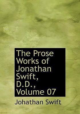 The Prose Works of Jonathan Swift, D.D., Volume 07 9780554239088