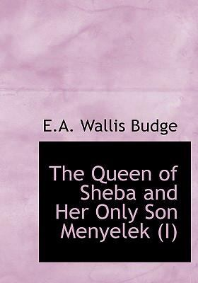 The Queen of Sheba and Her Only Son Menyelek (I) 9780554298719