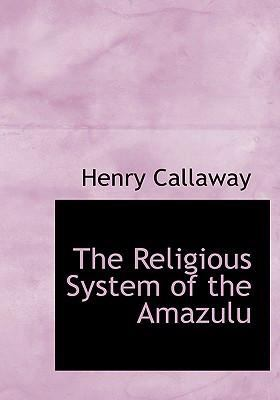 The Religious System of the Amazulu 9780554296081