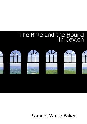 The Rifle and the Hound in Ceylon 9780554286525