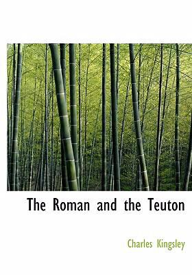 The Roman and the Teuton 9780554282572