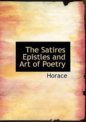 The Satires Epistles and Art of Poetry 9780554222189